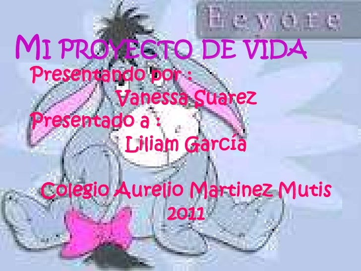 MI PROYECTO DE VIDA Presentando por :         Vanessa Suarez Presentado a :          Liliam García Colegio Aurelio Martine...
