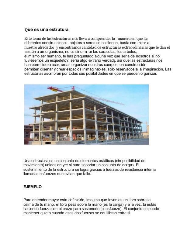 Que es una estruturaEste tema de las estructuras nos lleva a comprender la manera en que lasdiferentes construcciones, obj...