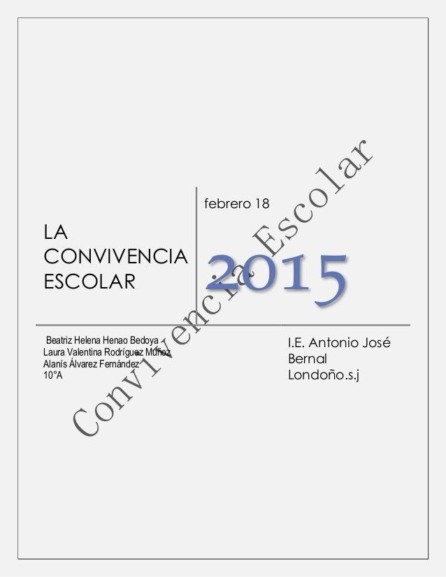 LA CONVIVENCIA ESCOLAR febrero 18 2015 Beatriz Helena Henao Bedoya Laura Valentina Rodríguez Muñoz Alanís Álvarez Fernánde...