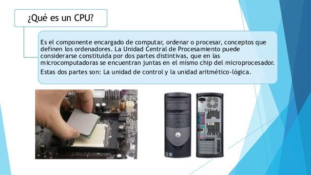 ¿Qué es un CPU? Es el componente encargado de computar, ordenar o procesar, conceptos que definen los ordenadores. La Unid...