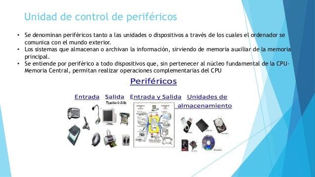 Unidad de control de periféricos • Se denominan periféricos tanto a las unidades o dispositivos a través de los cuales el ...