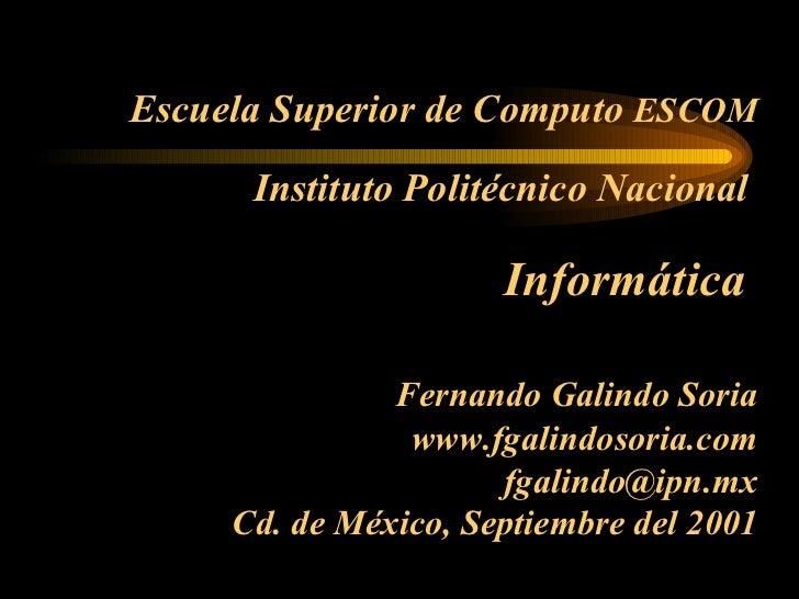 Escuela Superior de Computo  ESCOM Instituto Politécnico Nacional   Informática  Fernando Galindo Soria www.fgalindosor...