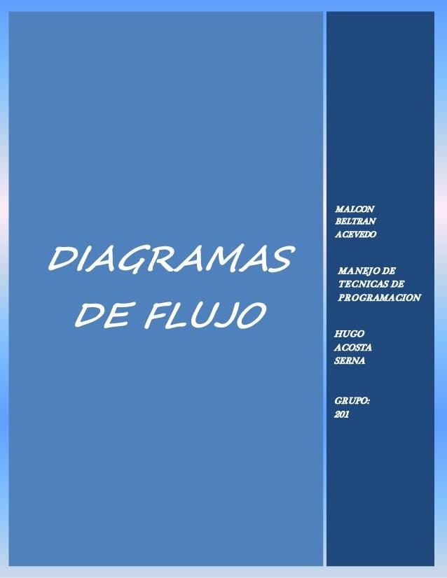 DIAGRAMAS DE FLUJO MANEJO DE TECNICAS DE PROGRAMACION MALCON BELTRAN ACEVEDO HUGO ACOSTA SERNA GRUPO: 201