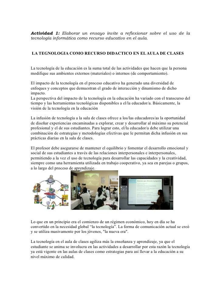 Actividad 1: Elaborar un ensayo invite a reflexionar sobre el uso de latecnología informática como recurso educativo en el...