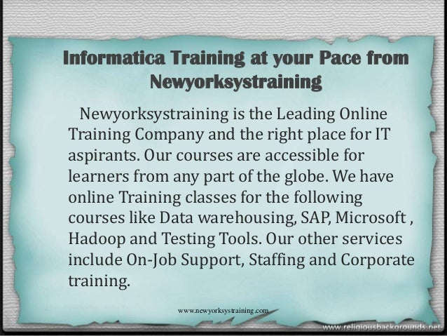 Informatica Training at your Pace from Newyorksystraining Newyorksystraining is the Leading Online Training Company and th...