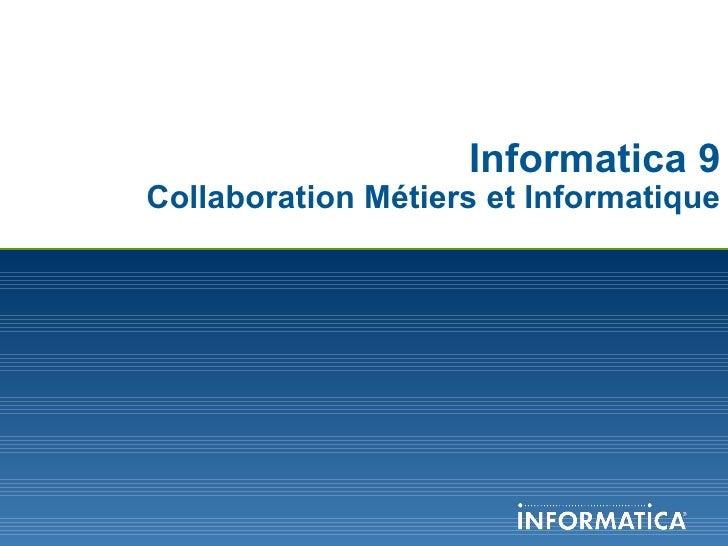Informatica 9 Collaboration Métiers et Informatique