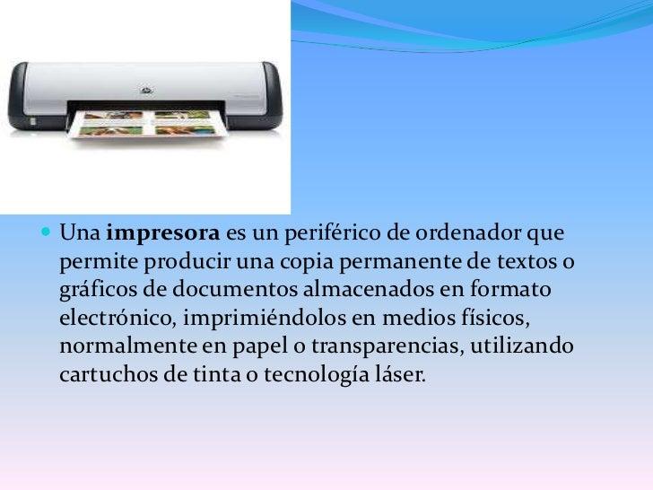 Una impresora es un periférico de ordenador que permite producir una copia permanente de textos o gráficos de documentos a...