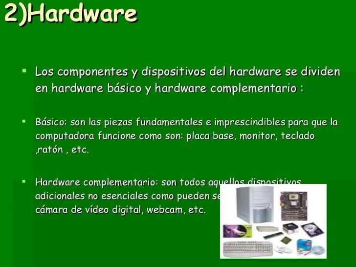 2)Hardware <ul><li>Los componentes y dispositivos del hardware se dividen en hardware básico y hardware complementario : <...