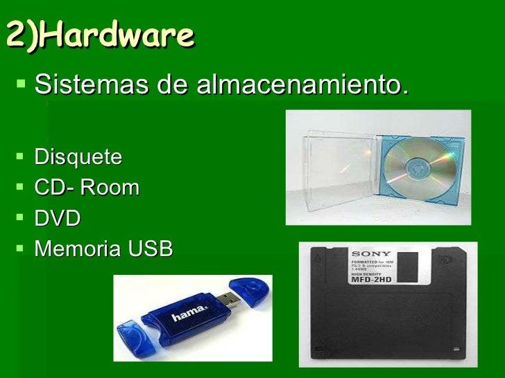 2)Hardware <ul><li>Sistemas de almacenamiento. </li></ul><ul><li>Disquete </li></ul><ul><li>CD- Room  </li></ul><ul><li>DV...