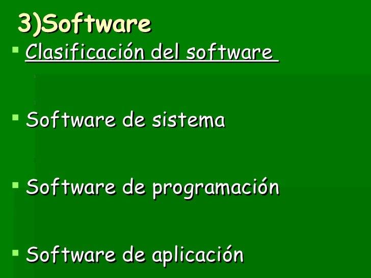 3)Software <ul><li>Clasificación del software  </li></ul><ul><li>Software de sistema </li></ul><ul><li>Software de program...