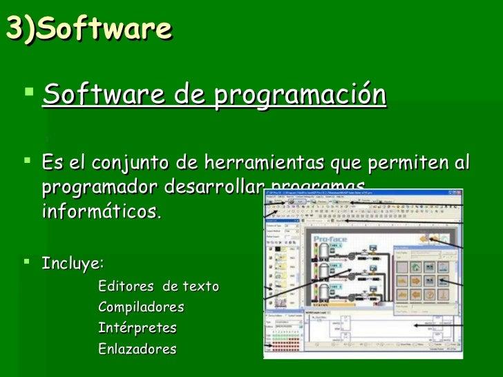 3)Software <ul><li>Software de programación </li></ul><ul><li>Es el conjunto de herramientas que permiten al programador d...