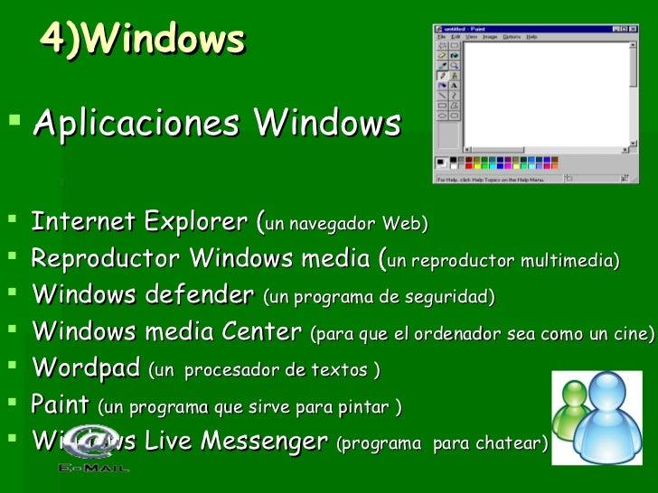 4)Windows <ul><li>Aplicaciones Windows  </li></ul><ul><li>Internet Explorer ( un navegador Web) </li></ul><ul><li>Reproduc...