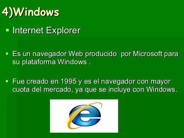 4)Windows <ul><li>Internet Explorer  </li></ul><ul><li>Es un navegador Web producido  por Microsoft para su plataforma Win...