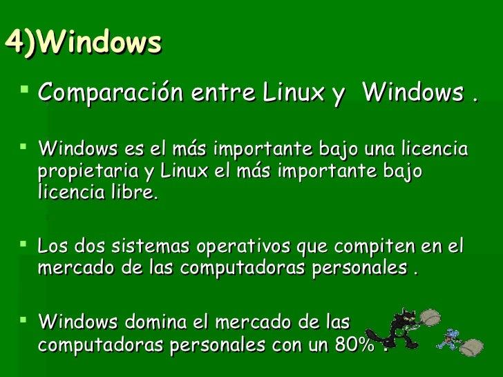 4)Windows <ul><li>Comparación entre Linux y  Windows . </li></ul><ul><li>Windows es el más importante bajo una licencia pr...