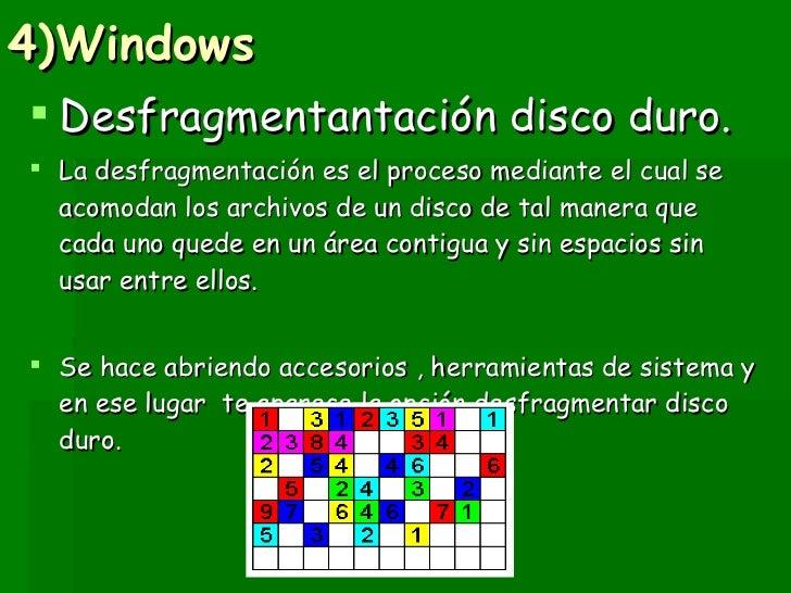 4)Windows   <ul><li>Desfragmentantación disco duro. </li></ul><ul><li>La desfragmentación es el proceso mediante el cual s...