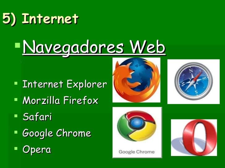 5) Internet  <ul><li>Navegadores Web </li></ul><ul><li>Internet Explorer  </li></ul><ul><li>Morzilla Firefox  </li></ul><u...