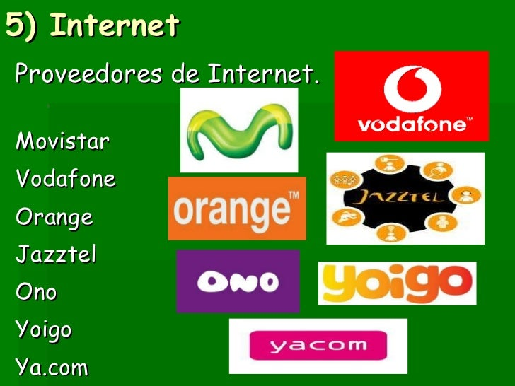 5) Internet  <ul><li>Proveedores de Internet.  </li></ul><ul><li>Movistar  </li></ul><ul><li>Vodafone  </li></ul><ul><li>O...