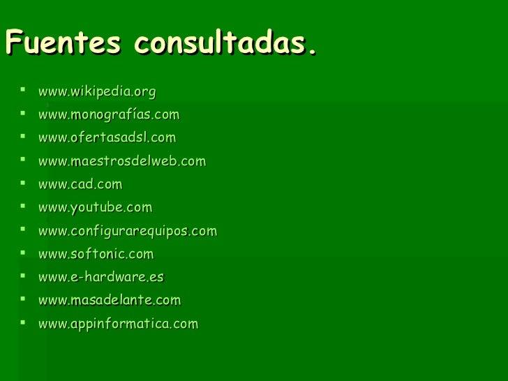 Fuentes consultadas. <ul><li>www.wikipedia.org </li></ul><ul><li>www.monografías.com   </li></ul><ul><li>www.ofertasadsl.c...