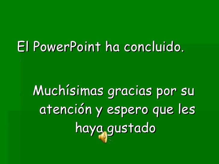 <ul><li>El PowerPoint ha concluido. </li></ul><ul><li>Muchísimas gracias por su atención y espero que les haya gustado  </...