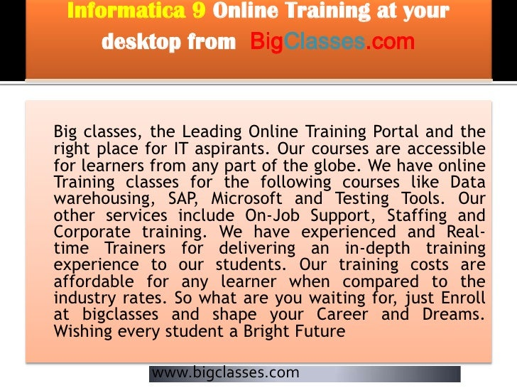 Informatica 9 Online Training at your     desktop from BigClasses.comBig classes, the Leading Online Training Portal and t...
