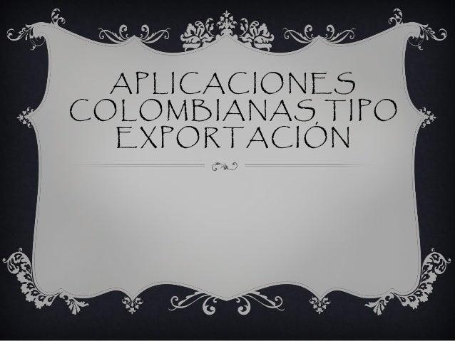 APLICACIONESCOLOMBIANAS TIPO  EXPORTACIÓN