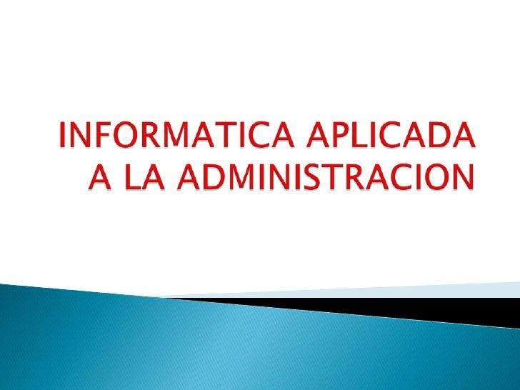 INFORMATICA APLICADA A LA ADMINISTRACION<br />
