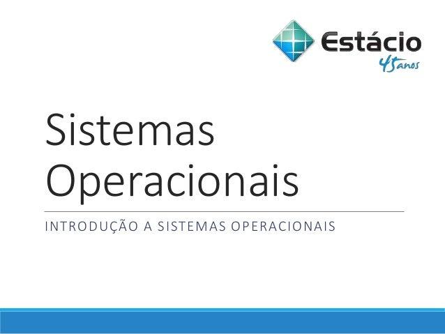 Sistemas Operacionais INTRODUÇÃO A SISTEMAS OPERACIONAIS