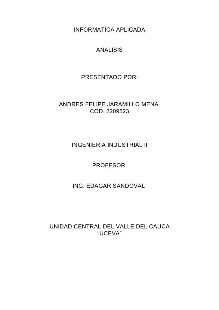 INFORMATICA APLICADA                ANALISIS             PRESENTADO POR:      ANDRES FELIPE JARAMILLO MENA           COD. ...