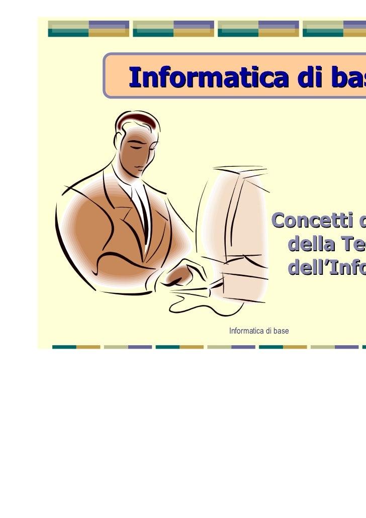 Informatica di base                    Concetti di base                     della Tecnologia                     dell'Info...