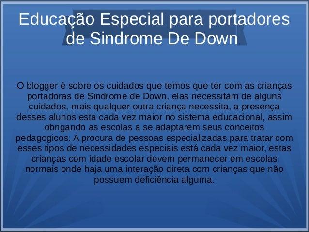 Educação Especial para portadores de Sindrome De Down O blogger é sobre os cuidados que temos que ter com as crianças port...