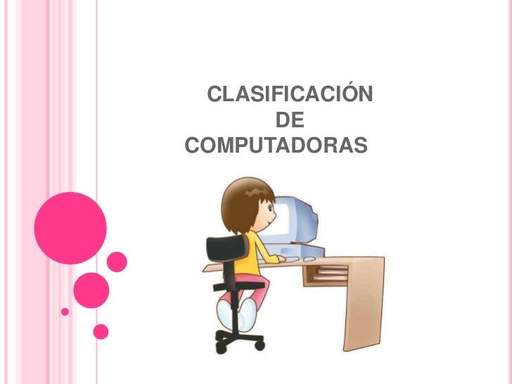 CLASIFICACIÓN DE               COMPUTADORAS<br />