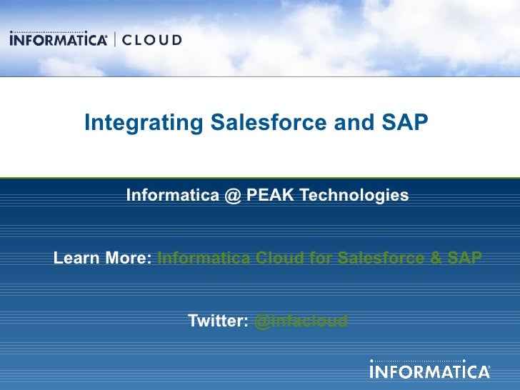 Integrating Salesforce and SAP        Informatica @ PEAK TechnologiesLearn More: Informatica Cloud for Salesforce & SAP  ...