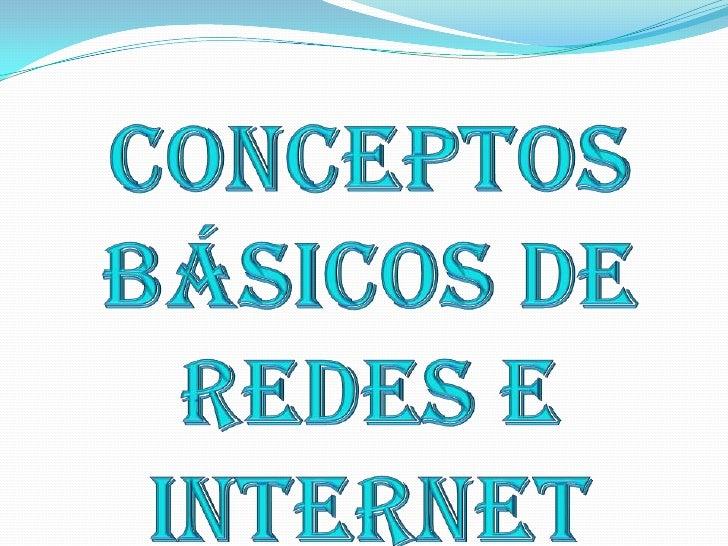 CONCEPTOS BÁSICOS DE <br />REDES E INTERNET<br />