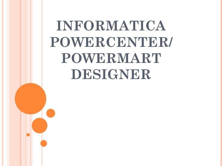 INFORMATICA POWERCENTER/ POWERMART DESIGNER