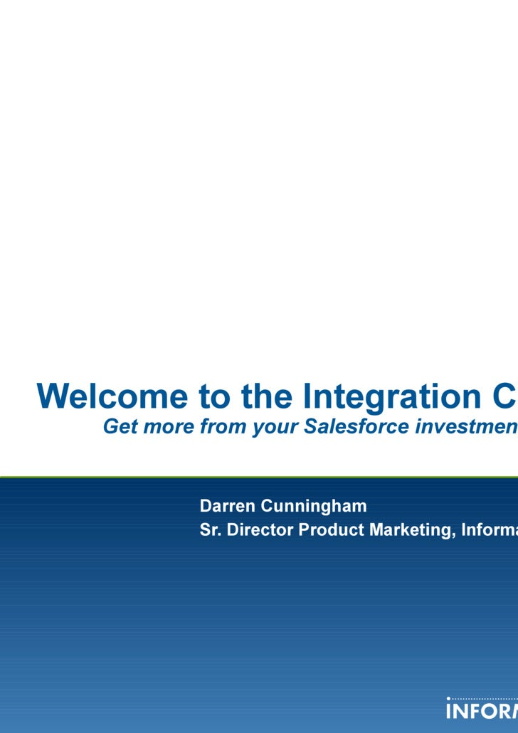 Welcome to the Integration Cloud Get more from your Salesforce investment Darren Cunningham  Sr. Director Product Marketin...