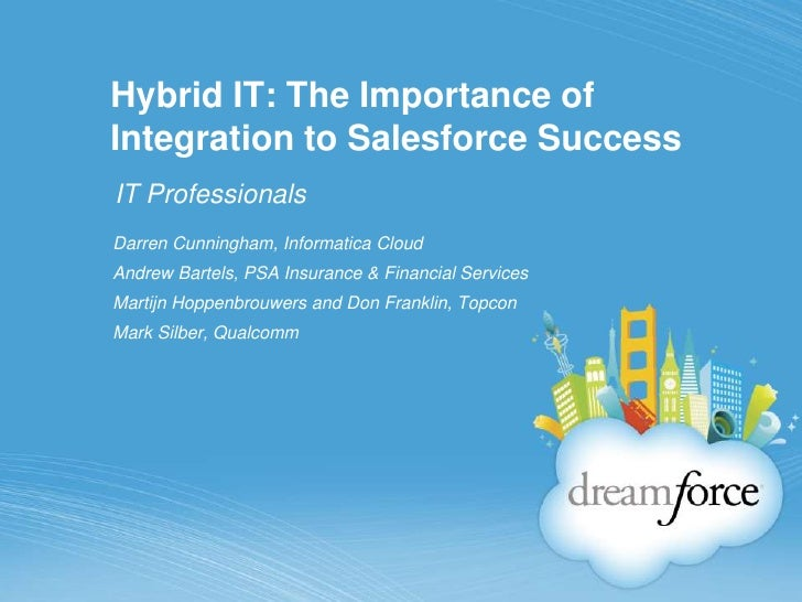 Hybrid IT: The Importance of Integration to SalesforceSuccess<br />IT Professionals <br />Darren Cunningham, Informatica C...