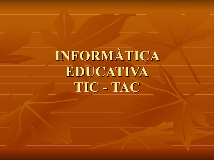 INFORMÀTICA EDUCATIVA TIC - TAC