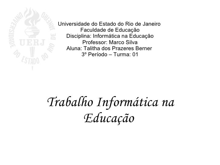 Universidade do Estado do Rio de Janeiro            Faculdade de Educação      Disciplina: Informática na Educação        ...