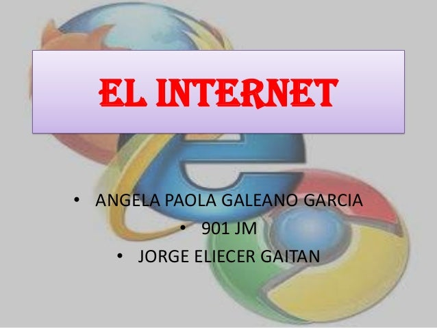 EL INTERNET • ANGELA PAOLA GALEANO GARCIA • 901 JM • JORGE ELIECER GAITAN