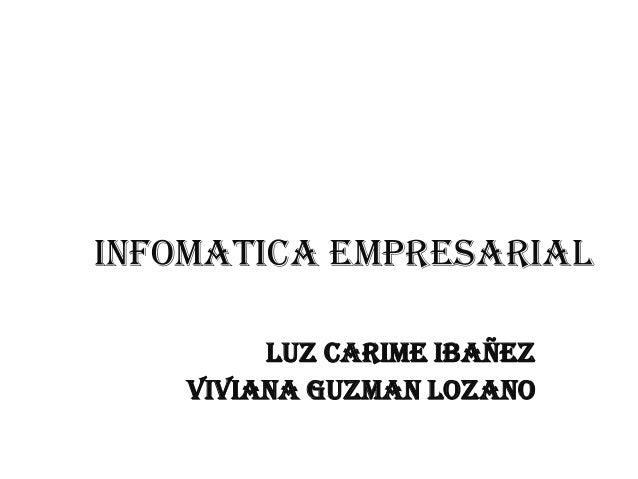 INFOMATICA EMPRESARIAL LUZ CARIME IBAÑEZ VIVIANA GUZMAN LOZANO