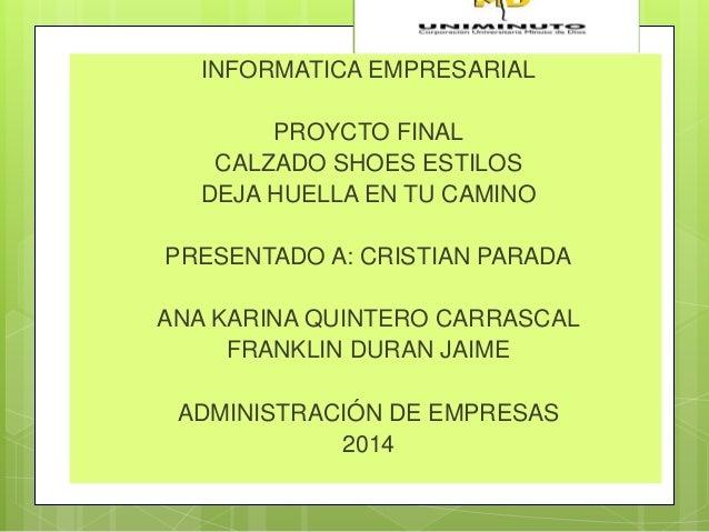 INFORMATICA EMPRESARIAL  PROYCTO FINAL  CALZADO SHOES ESTILOS  DEJA HUELLA EN TU CAMINO  PRESENTADO A: CRISTIAN PARADA  AN...