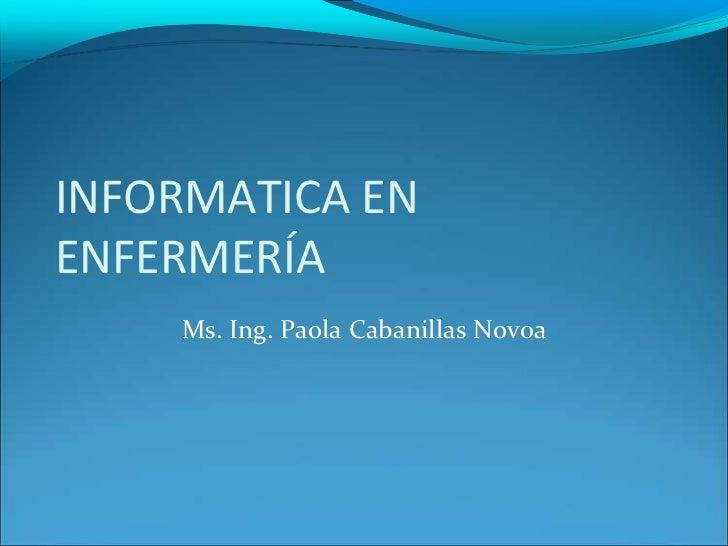 INFORMATICA EN ENFERMERÍA<br />Ms. Ing. Paola Cabanillas Novoa <br />