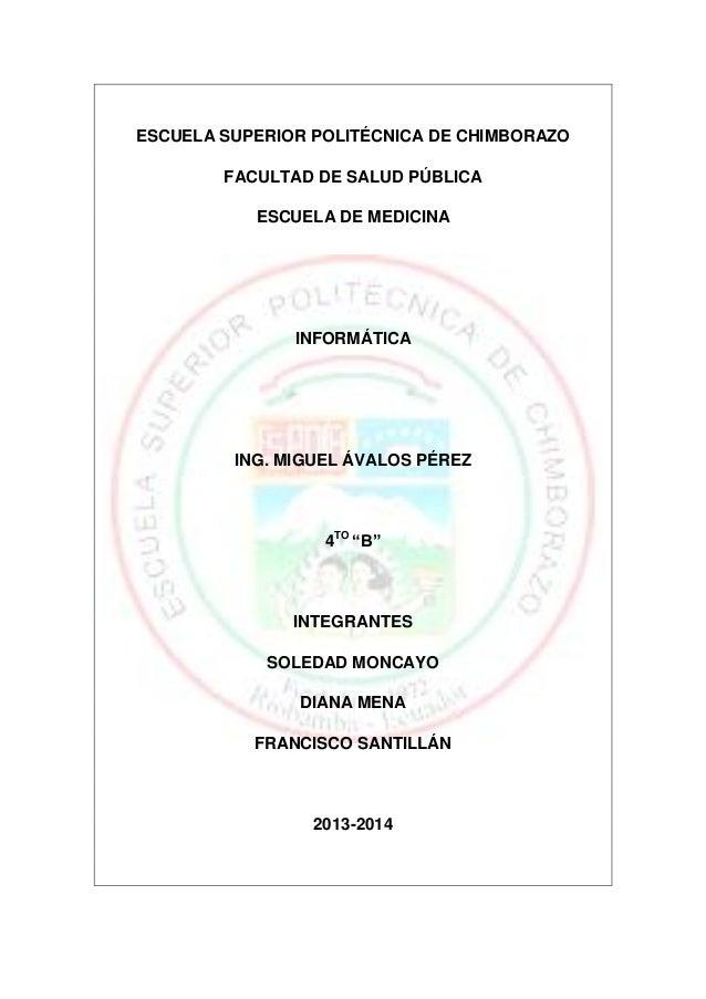 ESCUELA SUPERIOR POLITÉCNICA DE CHIMBORAZO FACULTAD DE SALUD PÚBLICA ESCUELA DE MEDICINA  INFORMÁTICA  ING. MIGUEL ÁVALOS ...