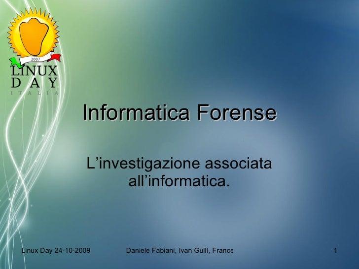 Informatica Forense L'investigazione associata all'informatica.