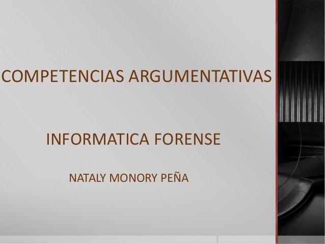 COMPETENCIAS ARGUMENTATIVAS INFORMATICA FORENSE NATALY MONORY PEÑA