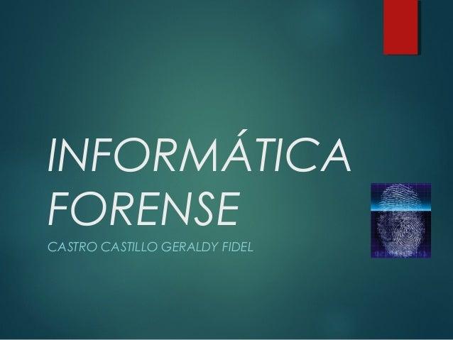 INFORMÁTICA FORENSE CASTRO CASTILLO GERALDY FIDEL