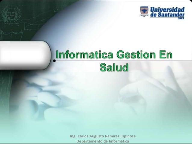 Ing. Carlos Augusto Ramirez Espinosa Departamento de Informática