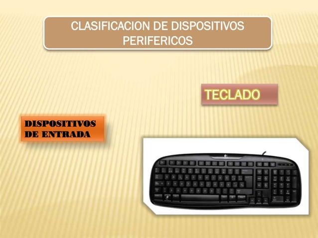 CLASIFICACION DE DISPOSITIVOS PERIFERICOS  TECLADO DISPOSITIVOS DE ENTRADA