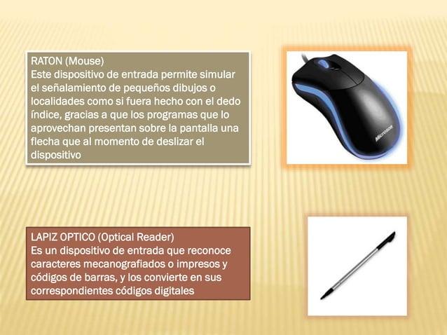 RATON (Mouse) Este dispositivo de entrada permite simular el señalamiento de pequeños dibujos o localidades como si fuera ...