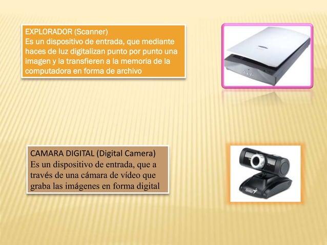EXPLORADOR (Scanner) Es un dispositivo de entrada, que mediante haces de luz digitalizan punto por punto una imagen y la t...